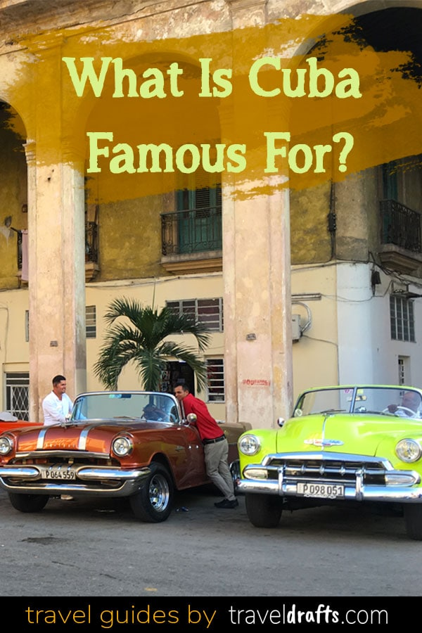 What Cuba Famous For What is Cuba famous for?