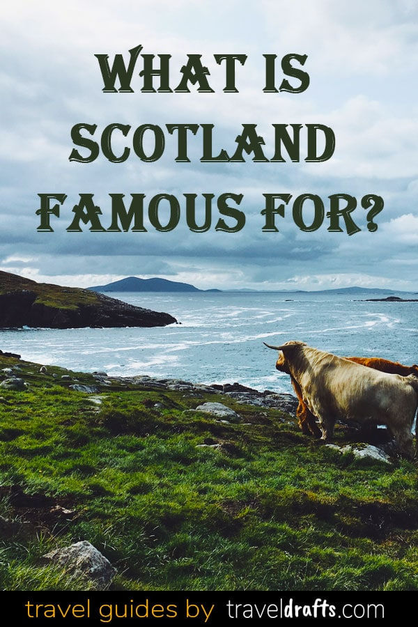 What is Scotland famous for?