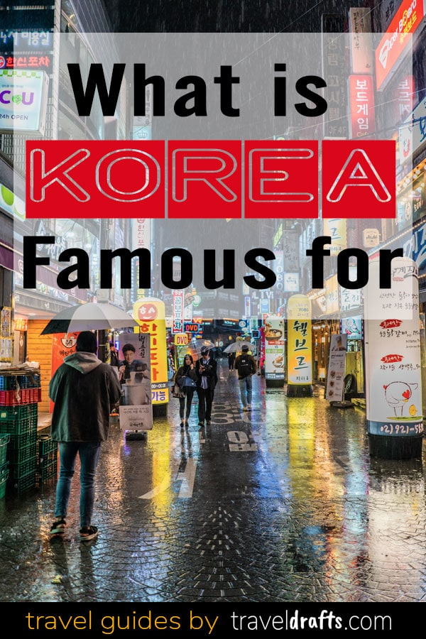 What is South Korea famous for?