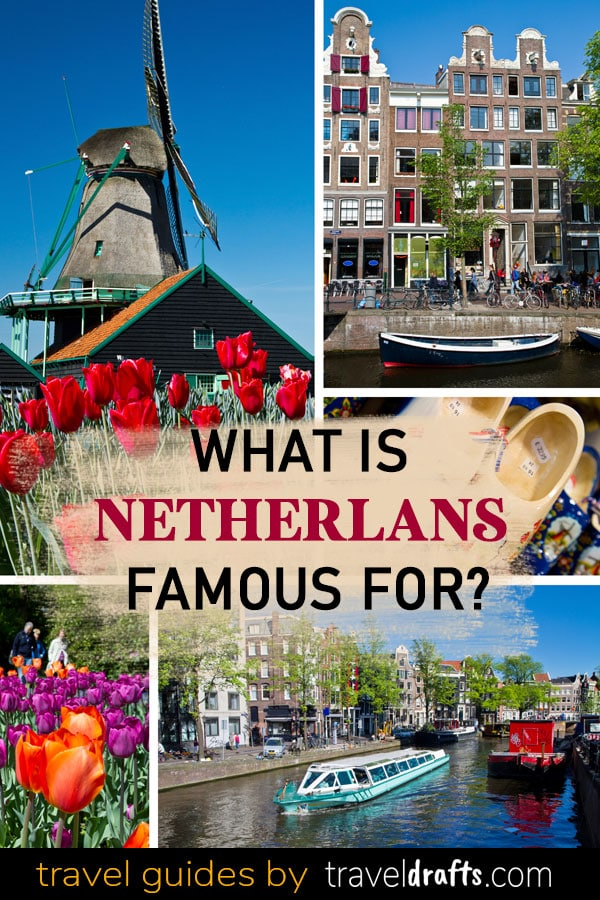 What is Netherlands Famous For 2 What is the Netherlands famous for?
