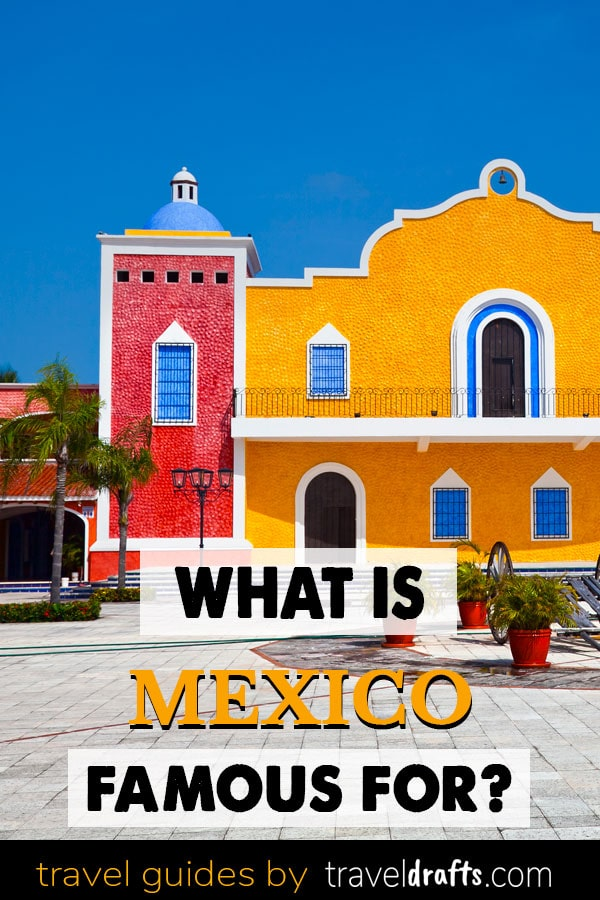 What Is Mexico known For?