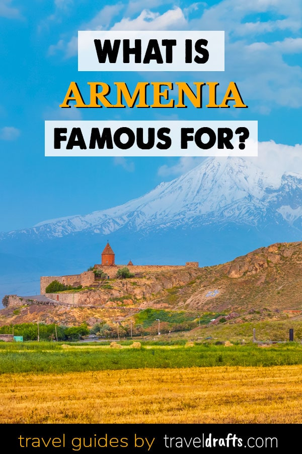 What is Armenia famous for What is Armenia famous for?