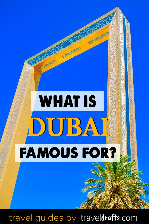 What Is Dubai Famous For?
